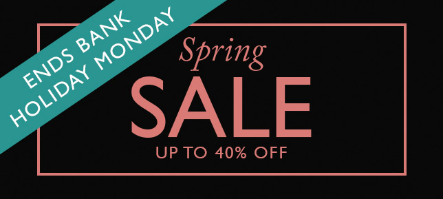 Spring Sale ends Bank Holiday Monday
